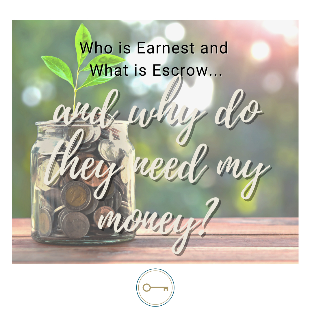 Who is Earnest and What is Escrow... and Why Do They need My Money?
